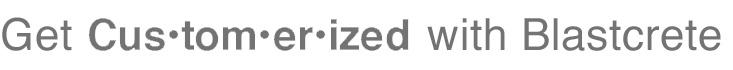 Get Customerized with Blastcrete